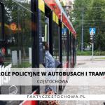 KONTROLE POLICYJNE W AUTOBUSACH I TRAMWAJACH